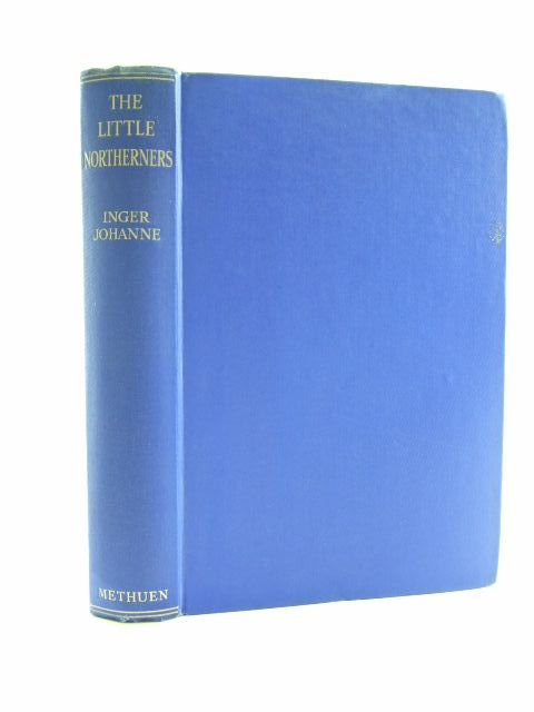 Photo of THE LITTLE NORTHERNERS written by Johanne, Inger<br />Wade, Gwendolen published by Methuen & Co. Ltd. (STOCK CODE: 1106556)  for sale by Stella & Rose's Books