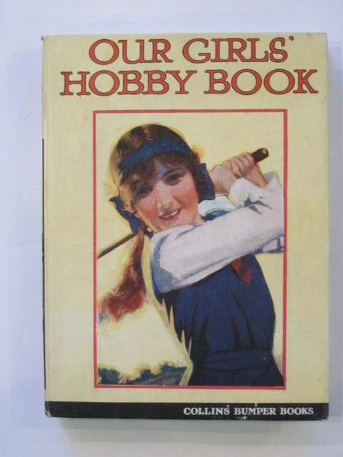 Photo of OUR GIRLS' HOBBY BOOK written by Talbot, Ethel<br />Gorman, J.T.<br />Leonard, Bertha<br />et al,  published by Collins Clear-Type Press (STOCK CODE: 1202915)  for sale by Stella & Rose's Books