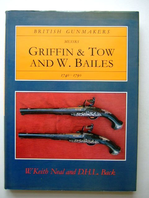BRITISH GUNMAKERS MESSRS GRIFFIN & TOW AND W  BAILES 1740-1790