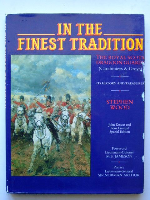 Photo of IN THE FINEST TRADITION THE ROYAL SCOTS DRAGOON GUARDS (CARABINERS & GREYS) written by Wood, Stephen published by Mainstream Publishing Company (Edinburgh) Ltd. (STOCK CODE: 1204268)  for sale by Stella & Rose's Books