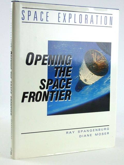 Photo of OPENING THE SPACE FRONTIER written by Spangenburg, Ray<br />Moser, Diane K. published by Facts On File (STOCK CODE: 1205206)  for sale by Stella & Rose's Books