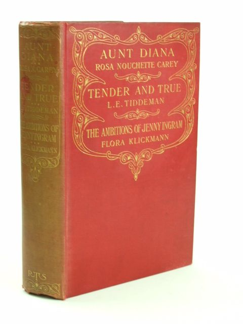 Photo of AUNT DIANA; TENDER AND TRUE; THE AMBITIONS OF JENNY INGRAM written by Carey, Rosa Nouchette<br />Tiddeman, L.E.<br />Klickmann, Flora illustrated by Potter, Roy published by The Religious Tract Society (STOCK CODE: 1205586)  for sale by Stella & Rose's Books