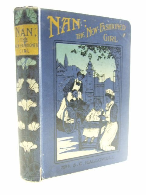 Photo of NAN THE NEW FASHIONED GIRL written by Hallowell, Mrs. S.C. illustrated by Maliphant, W. published by Robert Culley (STOCK CODE: 1206097)  for sale by Stella & Rose's Books