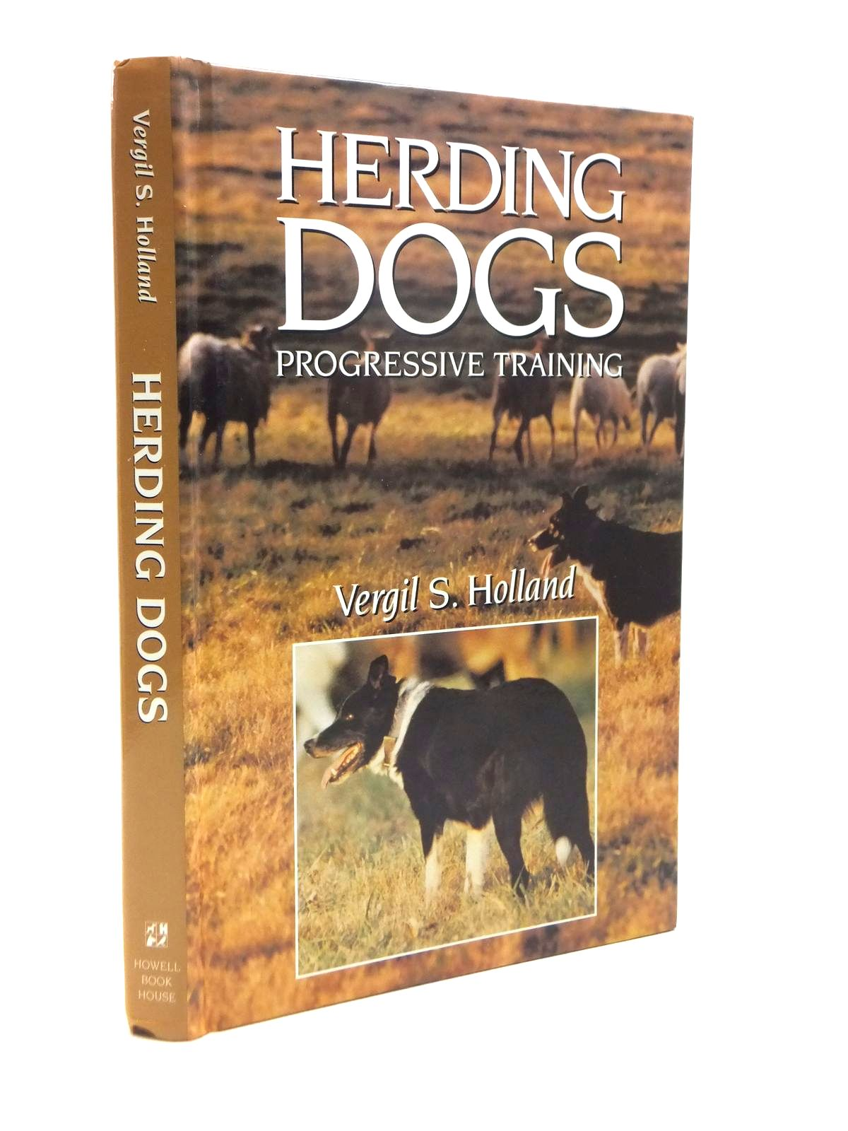Photo of HERDING DOGS PROGRESSIVE TRAINING written by Holland, Vergil S. published by Howell Book House Inc. (STOCK CODE: 1208389)  for sale by Stella & Rose's Books