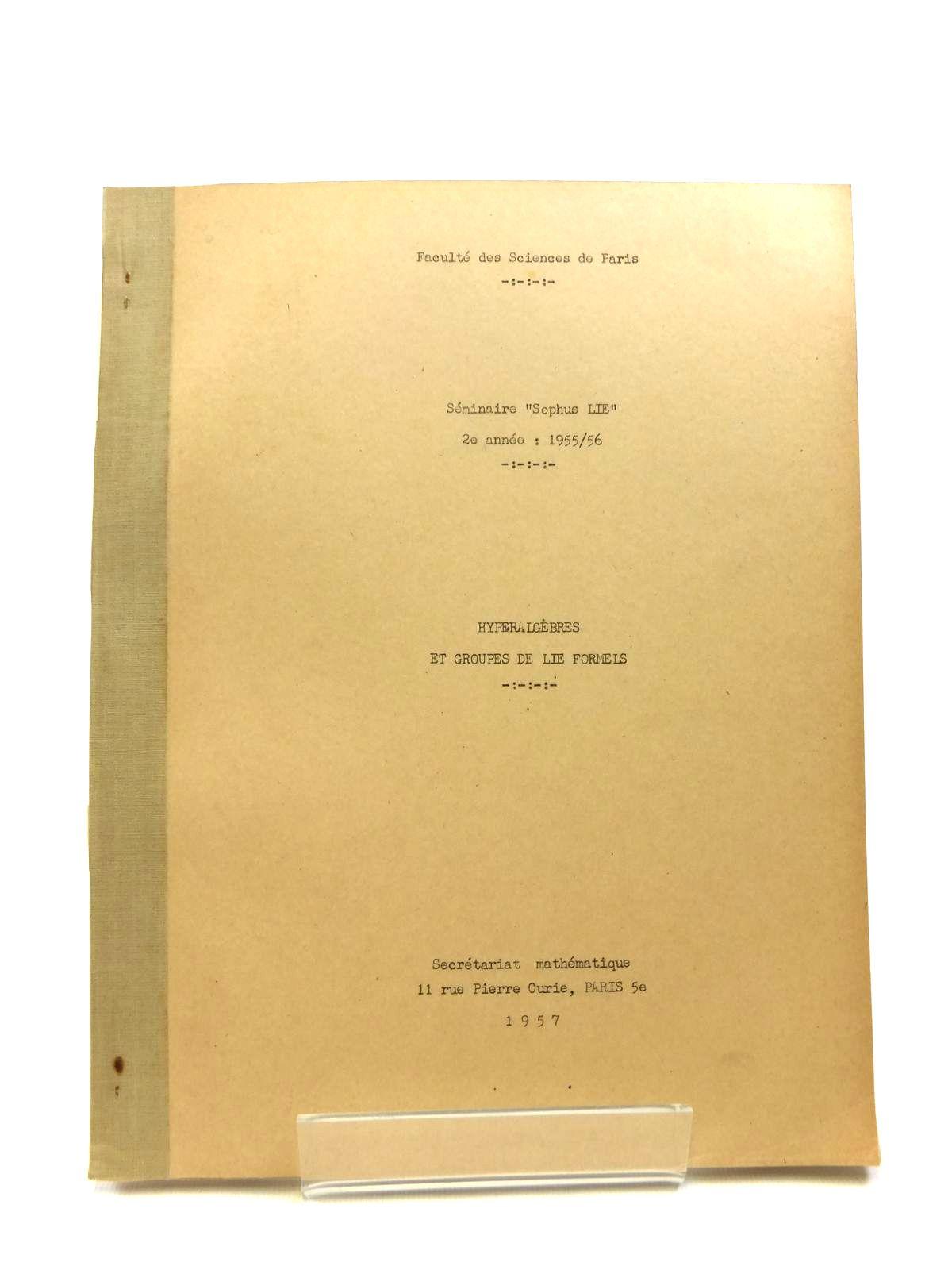 Photo of HYPERALGEBRES ET GROUPES DE LIE FORMELS written by Lazard, M. published by Secretariat Mathematique Paris (STOCK CODE: 1208394)  for sale by Stella & Rose's Books