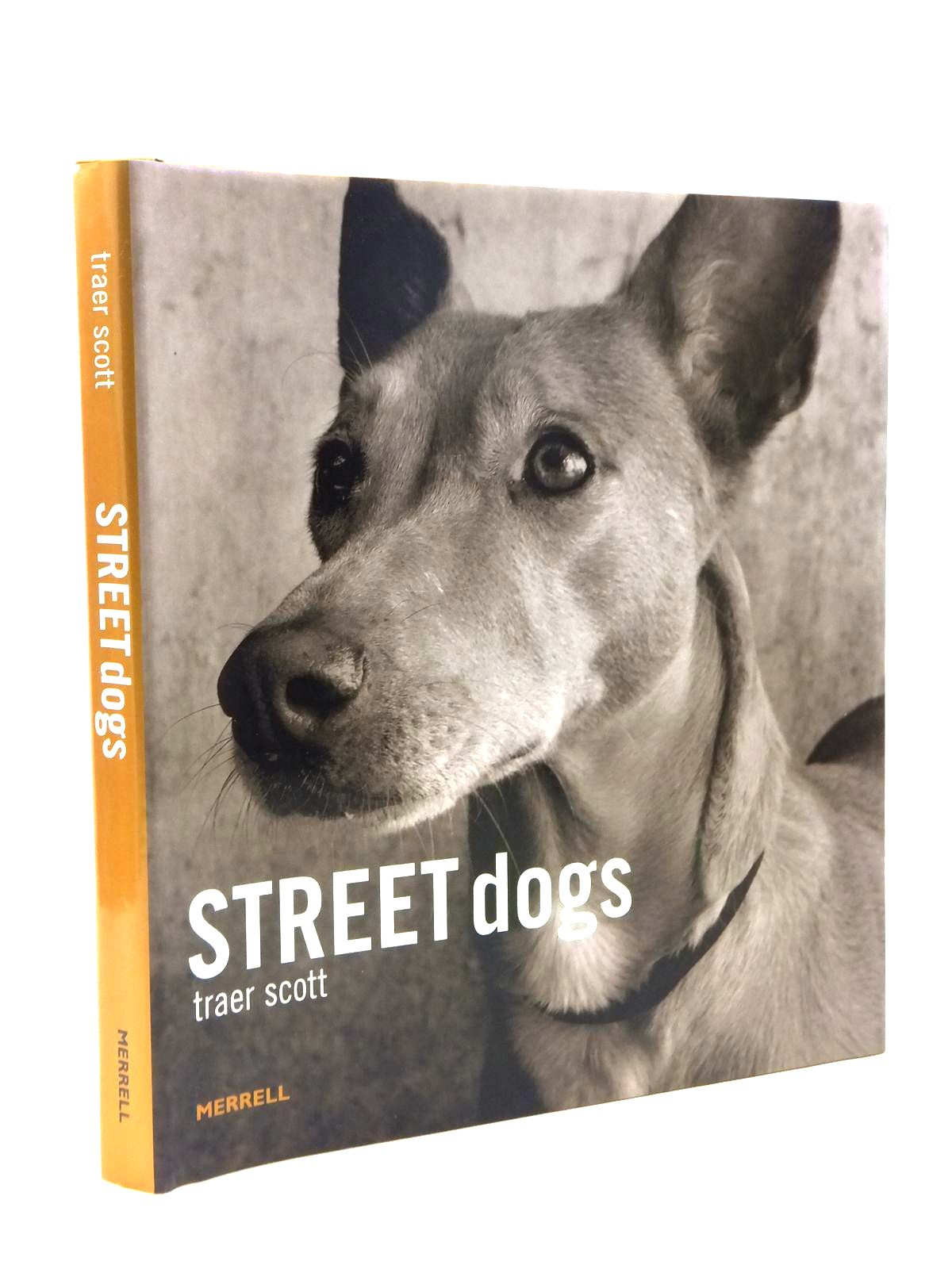 Photo of STREET DOGS written by Scott, Traer published by Merrell Publishers Limited (STOCK CODE: 1208414)  for sale by Stella & Rose's Books