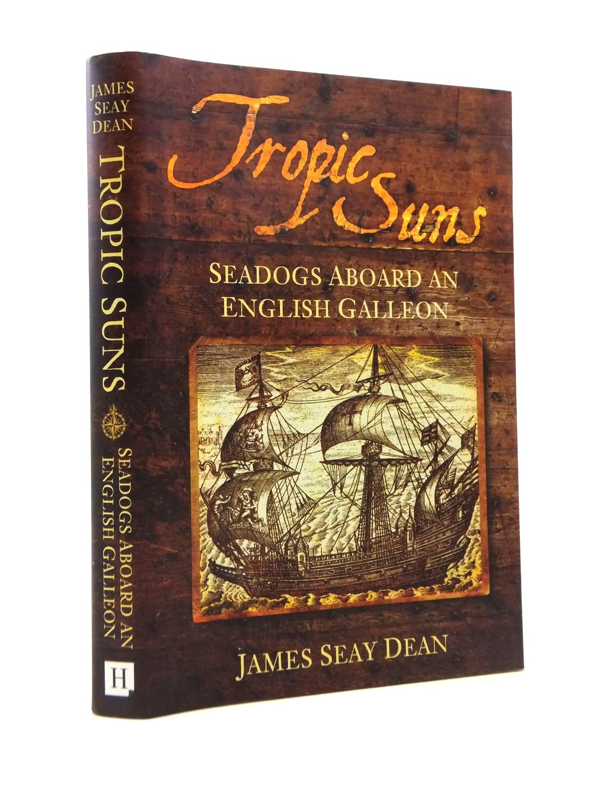 Photo of TROPIC SUNS SEADOGS ABOARD AND ENGLISH GALLEON written by Dean, James Seay published by The History Press (STOCK CODE: 1208564)  for sale by Stella & Rose's Books