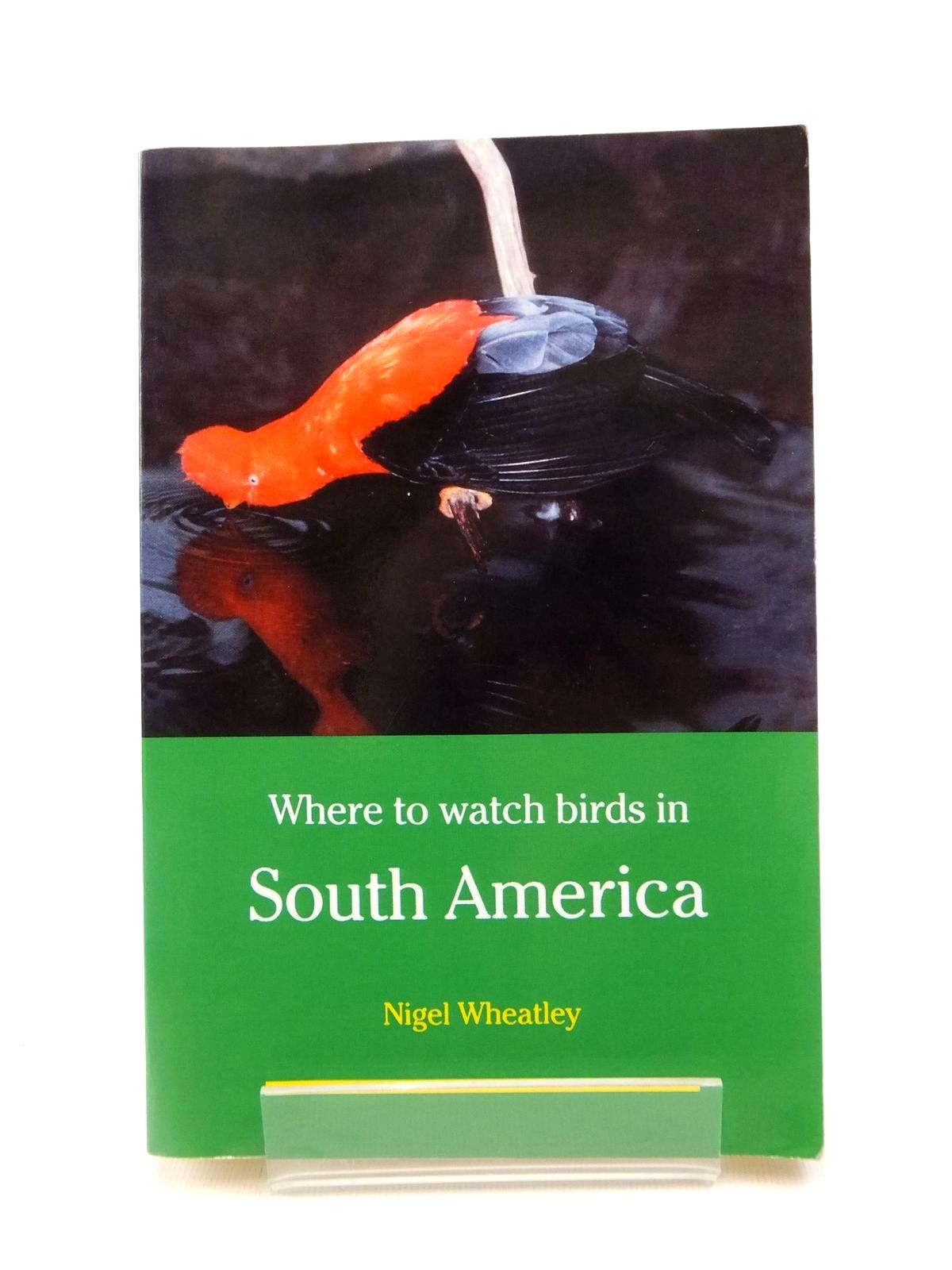 Photo of WHERE TO WATCH BIRDS IN SOUTH AMERICA written by Wheatley, Nigel published by Christopher Helm (STOCK CODE: 1208619)  for sale by Stella & Rose's Books
