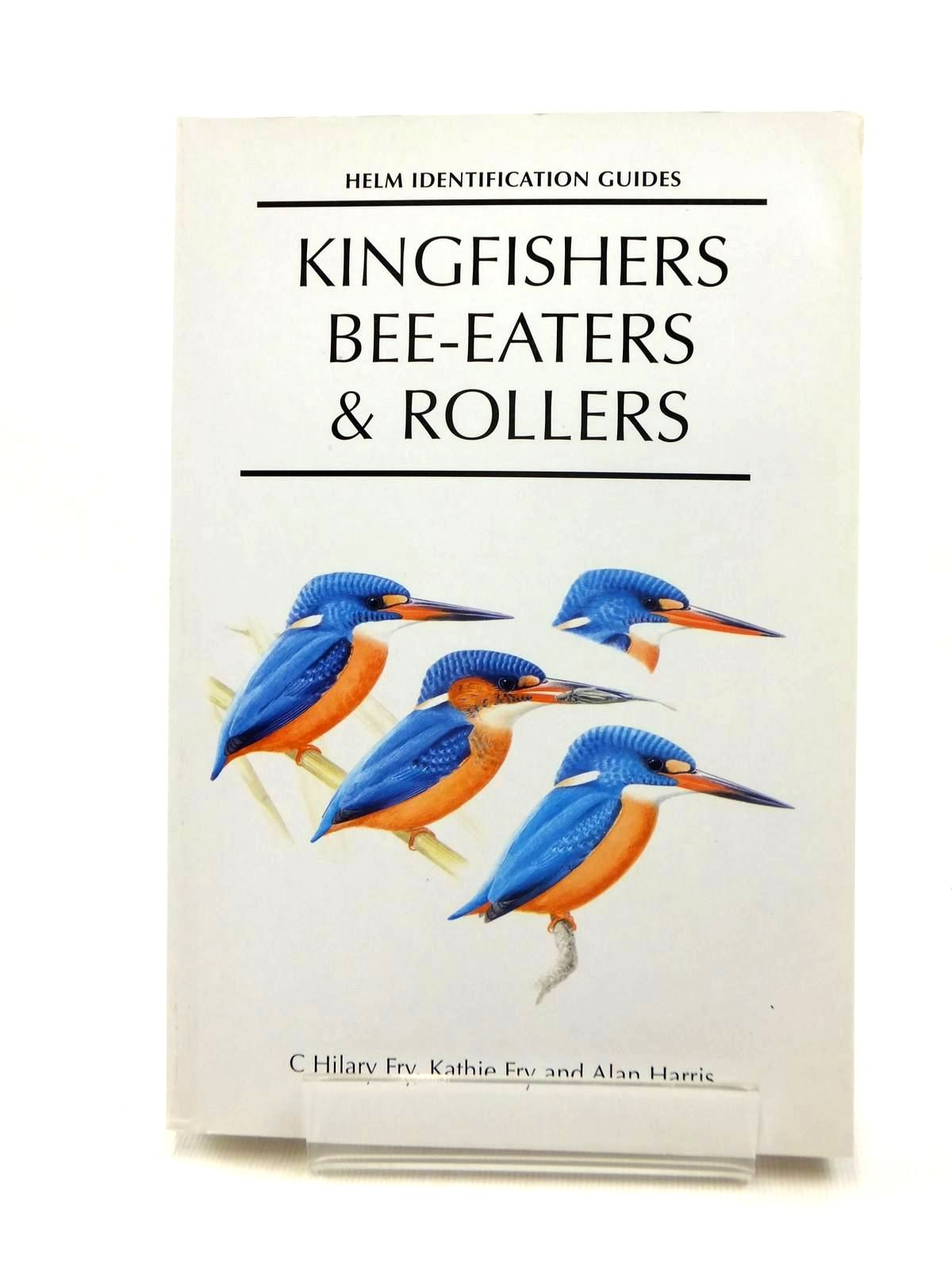 Photo of KINGFISHERS BEE-EATERS & ROLLERS written by Fry, C. Hilary<br />Fry, Kathie illustrated by Harris, Alan published by Christopher Helm (STOCK CODE: 1208774)  for sale by Stella & Rose's Books