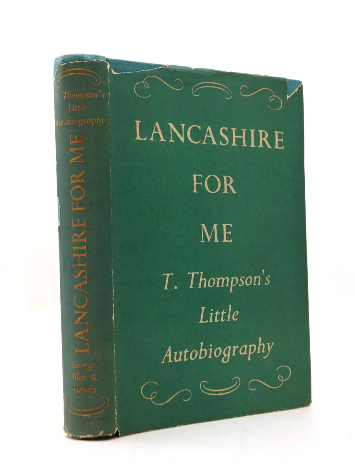 Photo of LANCASHIRE FOR ME A LITTLE AUTOBIOGRAPHY written by Thompson, T. published by George Allen & Unwin Ltd. (STOCK CODE: 1208781)  for sale by Stella & Rose's Books