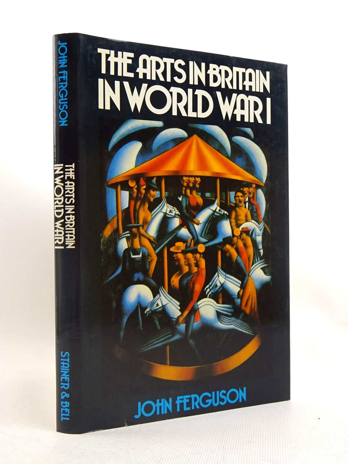 Photo of THE ARTS IN BRITAIN IN WORLD WAR I written by Ferguson, John published by Stainer & Bell Ltd. (STOCK CODE: 1317547)  for sale by Stella & Rose's Books