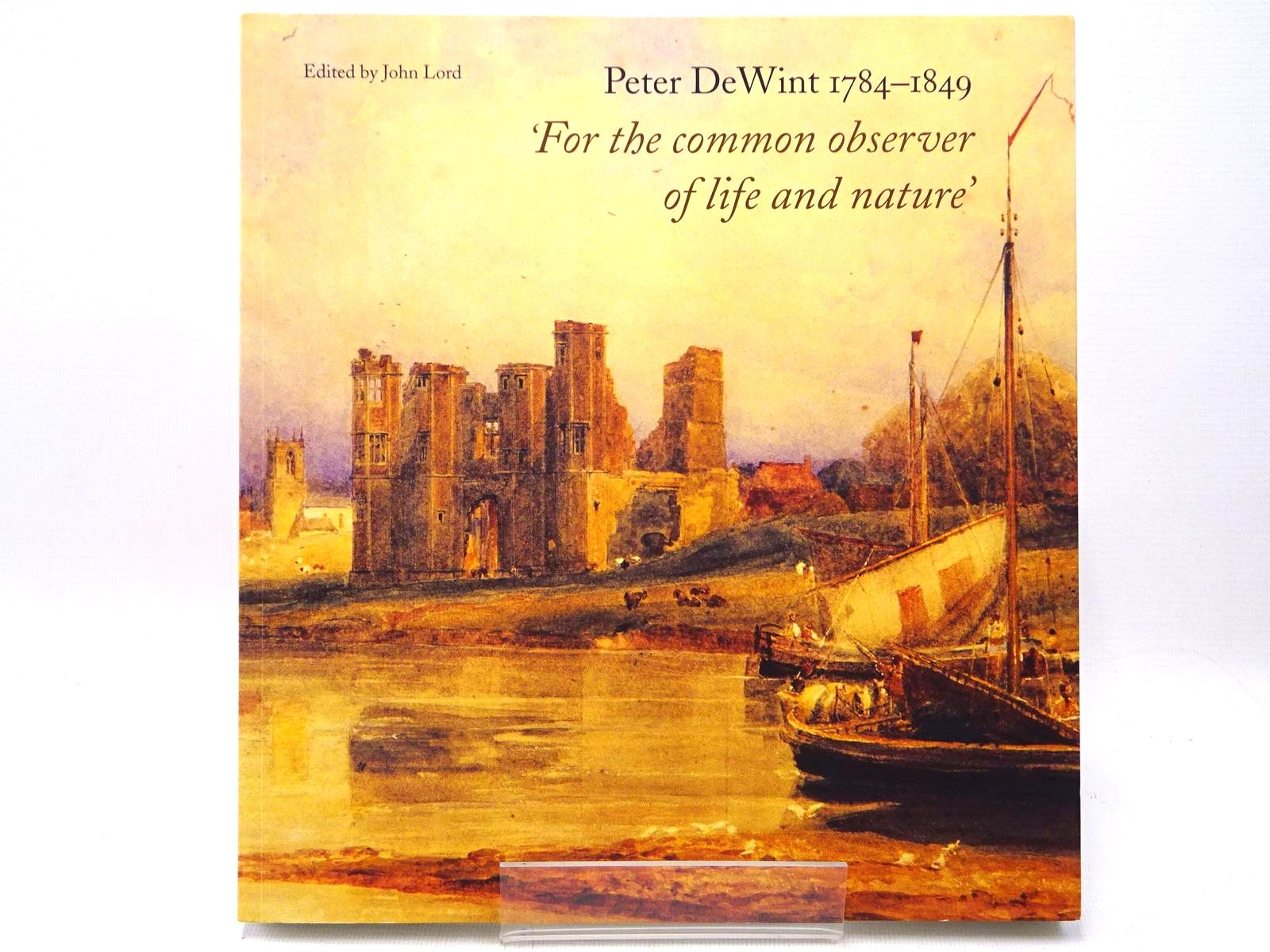 Photo of PETER DEWINT 1784 - 1849 'FOR THE COMMON OBSERVER OF LIFE AND NATURE' written by Lord, John illustrated by Dewint, P. published by Lund Humphries (STOCK CODE: 1317593)  for sale by Stella & Rose's Books