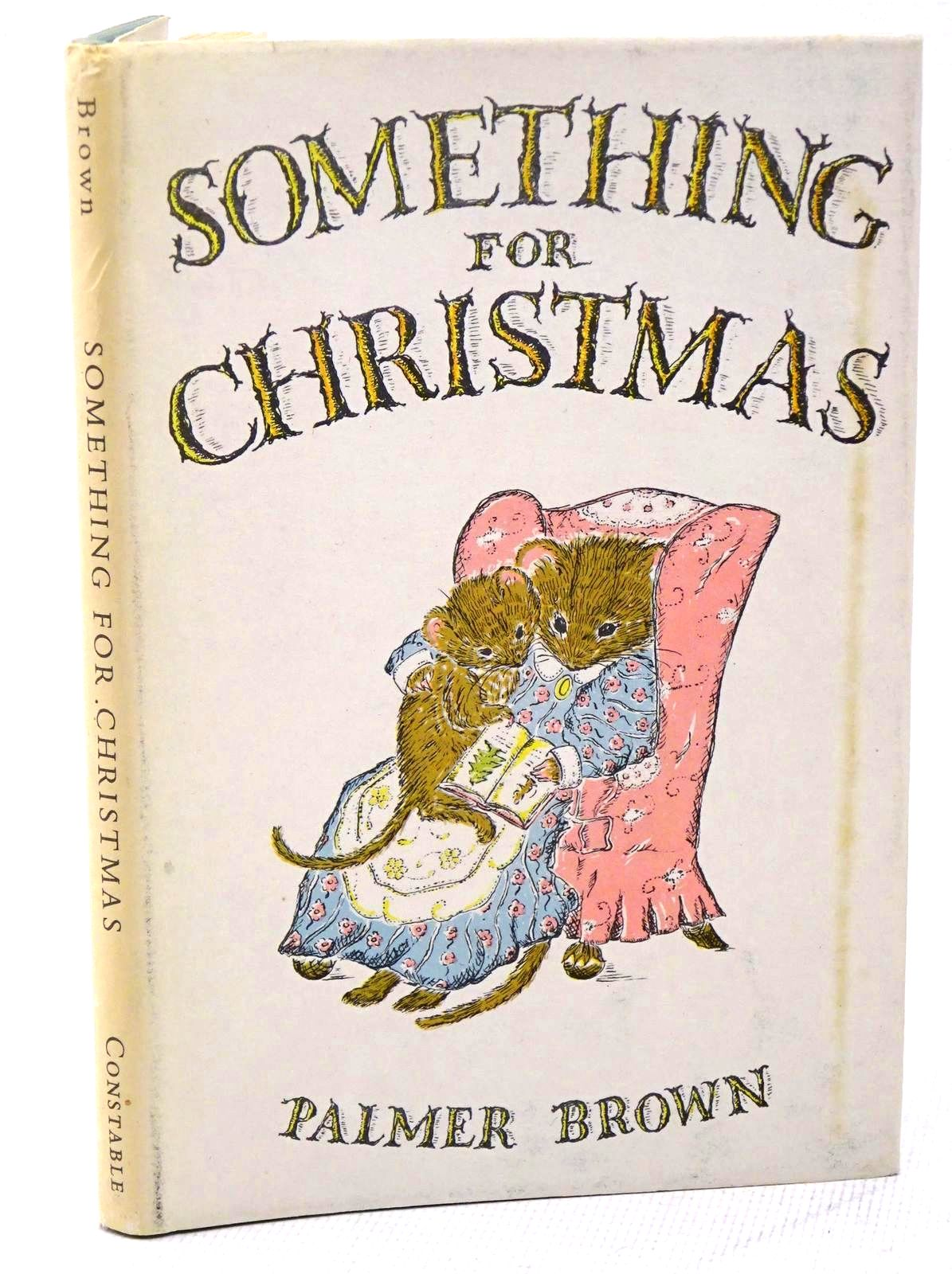 Photo of SOMETHING FOR CHRISTMAS written by Brown, Palmer illustrated by Brown, Palmer published by Constable & Co. Ltd. (STOCK CODE: 1317599)  for sale by Stella & Rose's Books