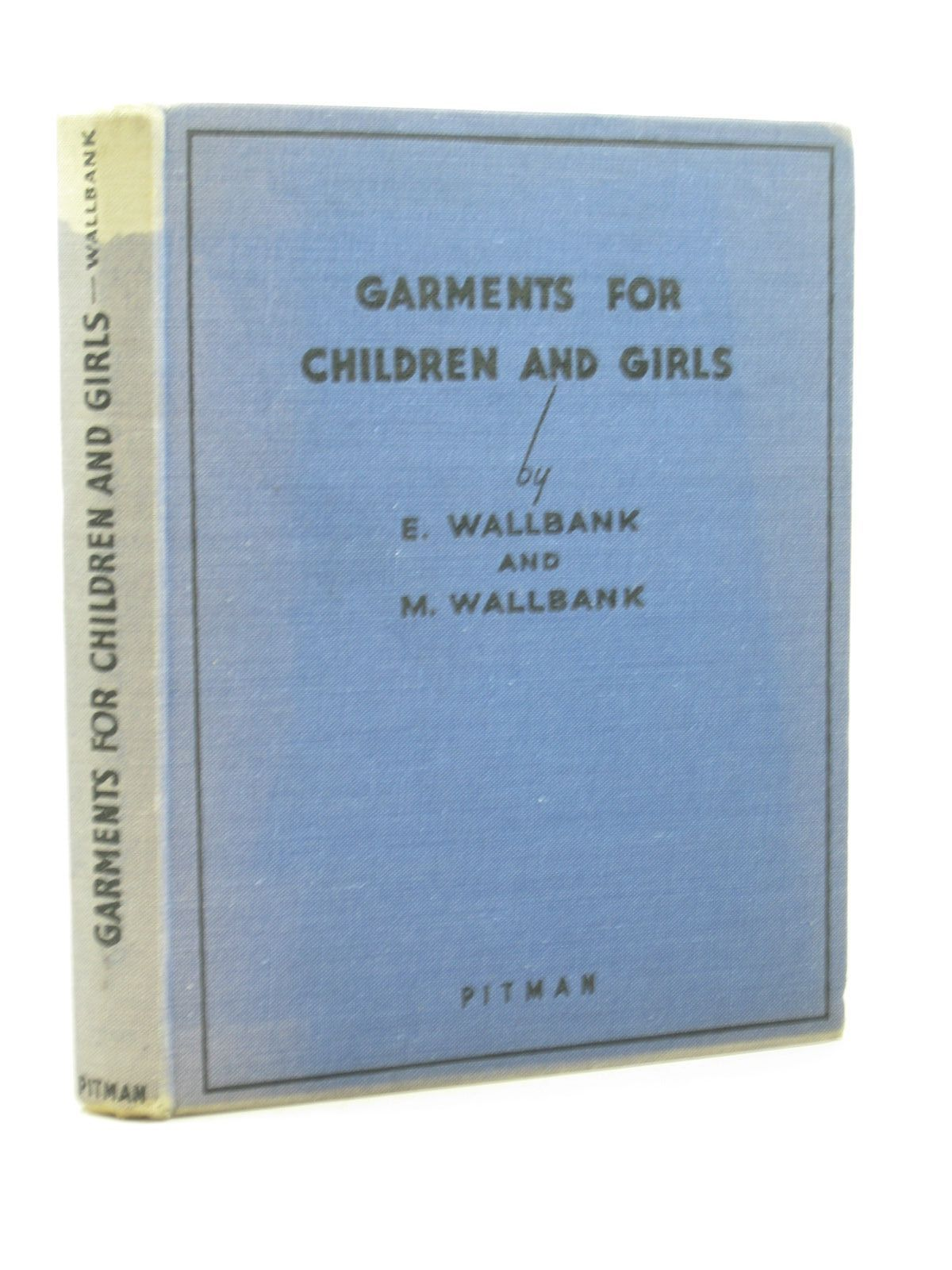 Photo of GARMENTS FOR CHILDREN AND GIRLS written by Wallbank, Emily<br />Wallbank, Marian published by Sir Isaac Pitman & Sons Ltd. (STOCK CODE: 1502533)  for sale by Stella & Rose's Books