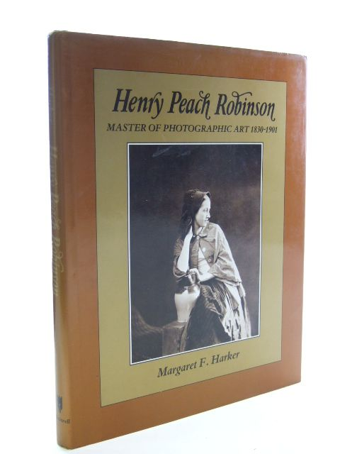 Photo of HENRY PEACH ROBINSON MASTER OF PHOTOGRAPHIC ART, 1830 - 1901 written by Harker, Margaret F. published by Basil Blackwell (STOCK CODE: 1601769)  for sale by Stella & Rose's Books
