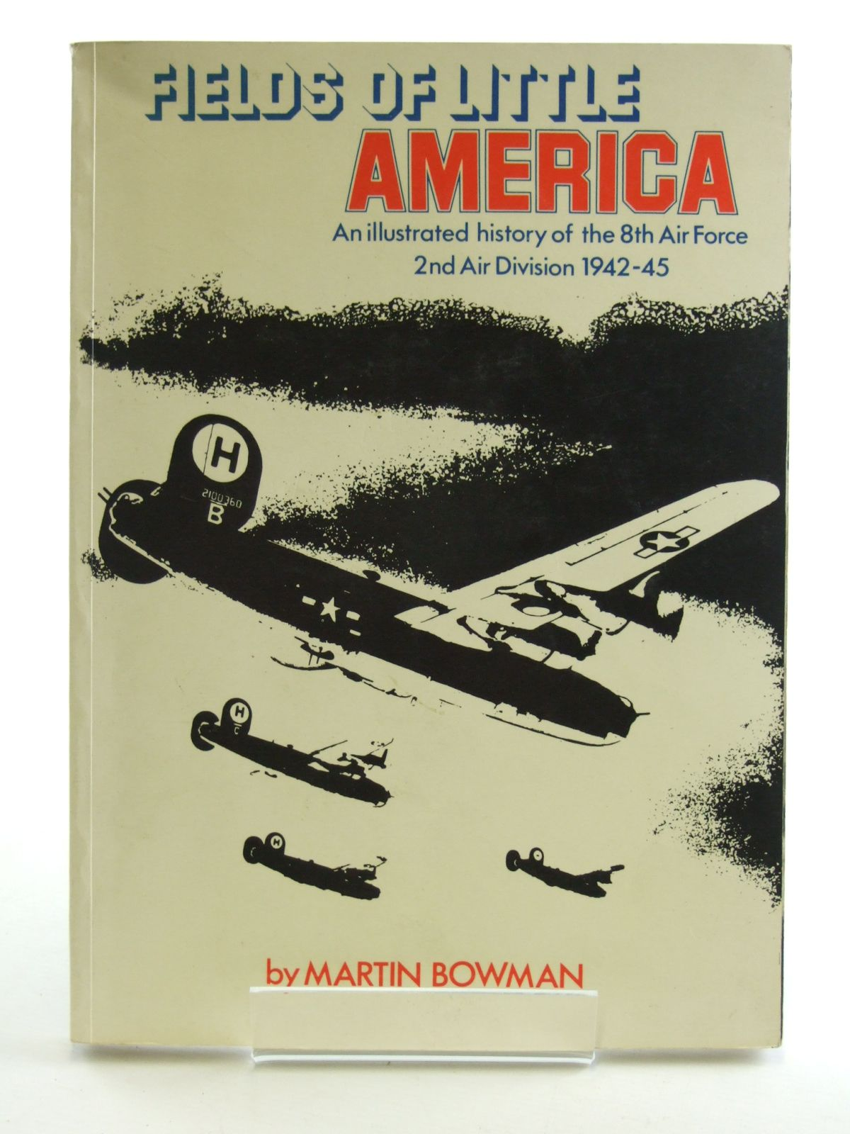 Photo of FIELDS OF LITTLE AMERICA AN ILLUSTRATED HISTORY OF THE 8TH AIR FORCE 2ND AIR DIVISION 1942-45 written by Bowman, Martin published by Wensum Books (STOCK CODE: 1603600)  for sale by Stella & Rose's Books