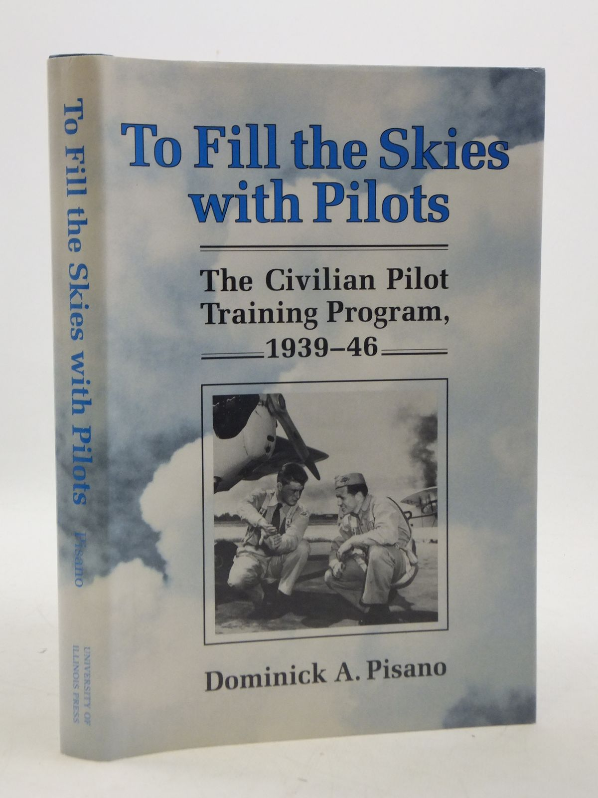 Photo of TO FILL THE SKIES WITH PILOTS written by Pisano, Dominick A. published by University of Illinois Press (STOCK CODE: 1604715)  for sale by Stella & Rose's Books