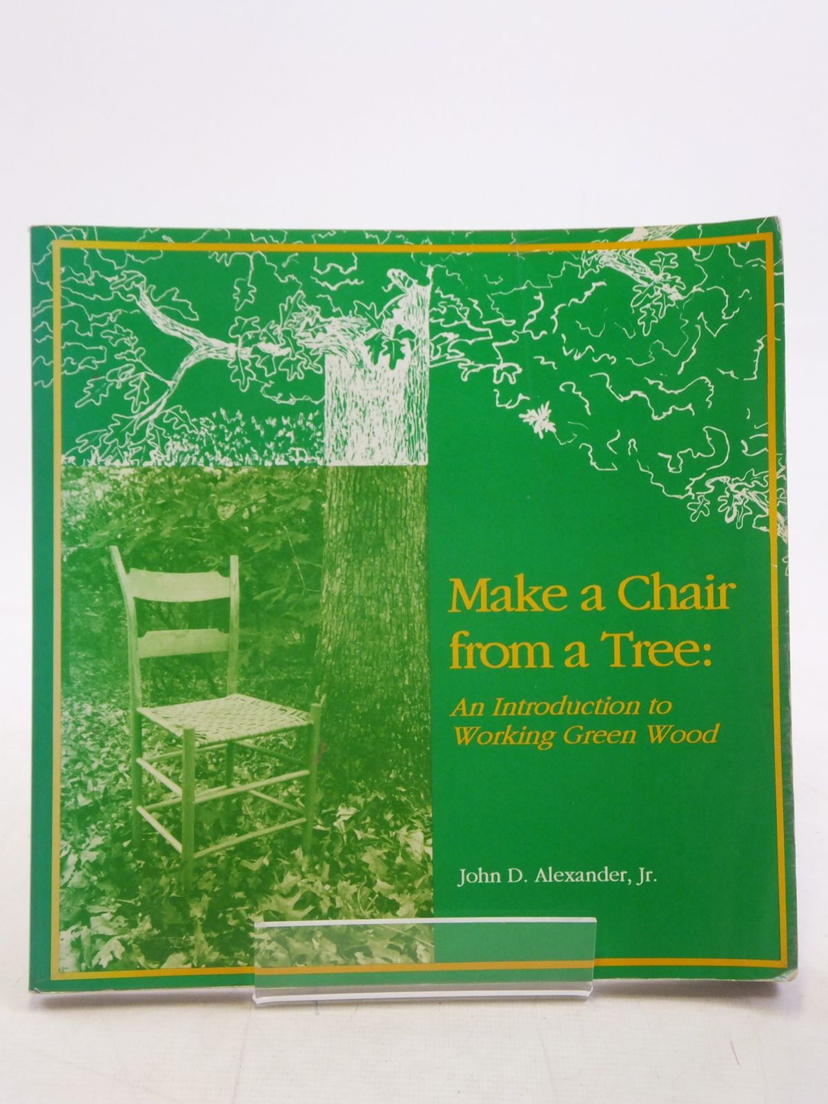 Photo of MAKE A CHAIR FROM A TREE AN INTRODUCTION TO WORKING GREEN WOOD written by Alexander, John D. published by Astragal (STOCK CODE: 1606063)  for sale by Stella & Rose's Books