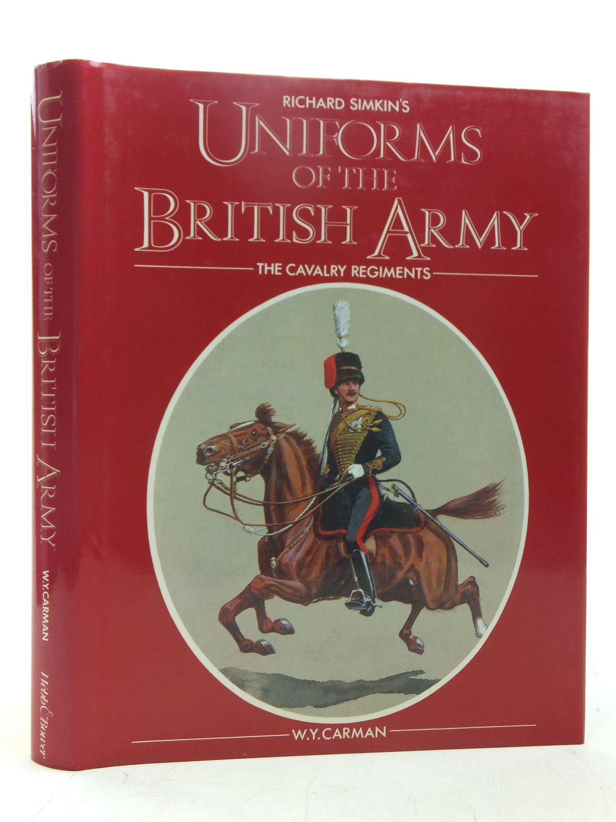 Photo of UNIFORMS OF THE BRITISH ARMY THE CAVALRY REGIMENTS written by Carman, William Y. illustrated by Simkin, Richard published by Webb & Bower (STOCK CODE: 1607386)  for sale by Stella & Rose's Books