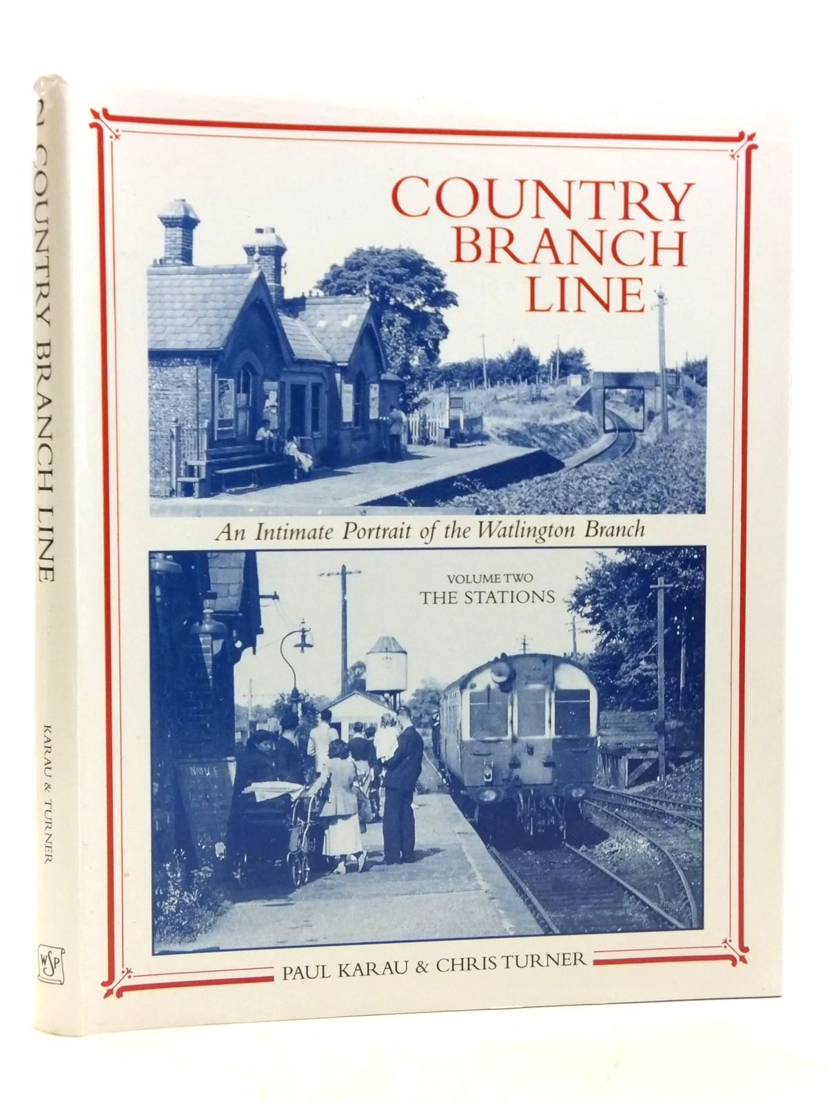 Photo of COUNTRY BRANCH LINE AN INTIMATE PORTRAIT OF THE WATLINGTON BRANCH VOLUME TWO written by Karau, Paul<br />Turner, Chris published by Wild Swan Publications (STOCK CODE: 1607881)  for sale by Stella & Rose's Books