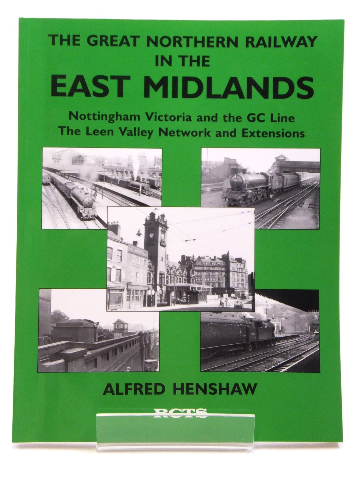 Photo of THE GREAT NORTHERN RAILWAY IN THE EAST MIDLANDS No. 2: NOTTINGHAM VICTORIA AND THE GC LINE, THE LEEN VALLEY NETWORK AND EXTENSIONS written by Henshaw, Alfred published by The Railway Correspondence And Travel Society (STOCK CODE: 1608005)  for sale by Stella & Rose's Books