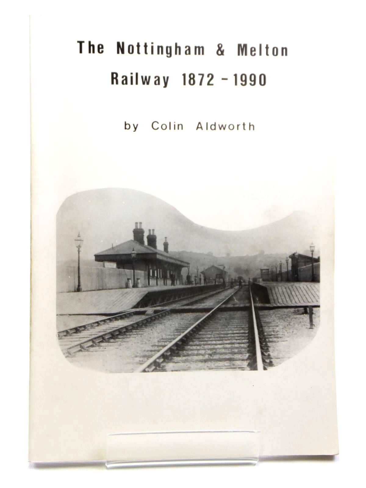 Photo of THE NOTTINGHAM & MELTON RAILWAY 1872 - 1990 written by Aldworth, Colin (STOCK CODE: 1608016)  for sale by Stella & Rose's Books
