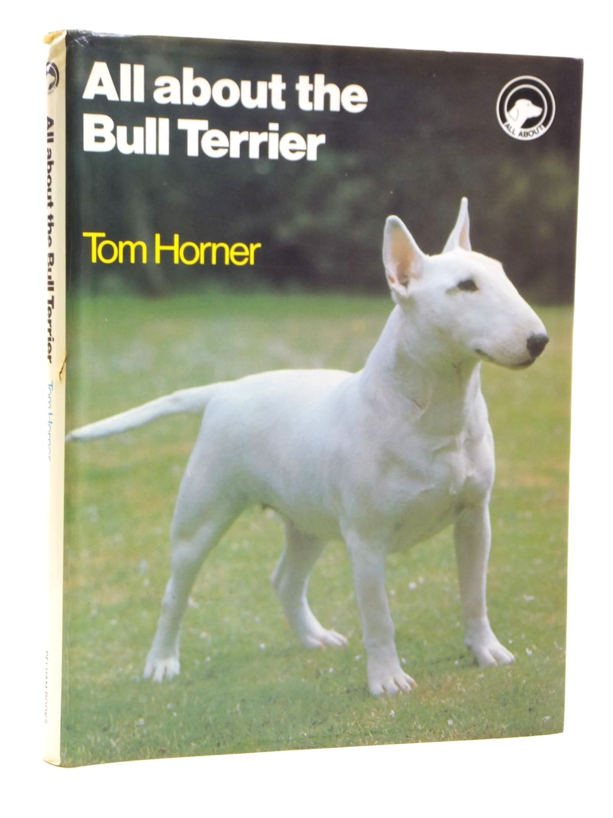 Photo of ALL ABOUT THE BULL TERRIER written by Horner, Tom published by Pelham Books (STOCK CODE: 1608027)  for sale by Stella & Rose's Books