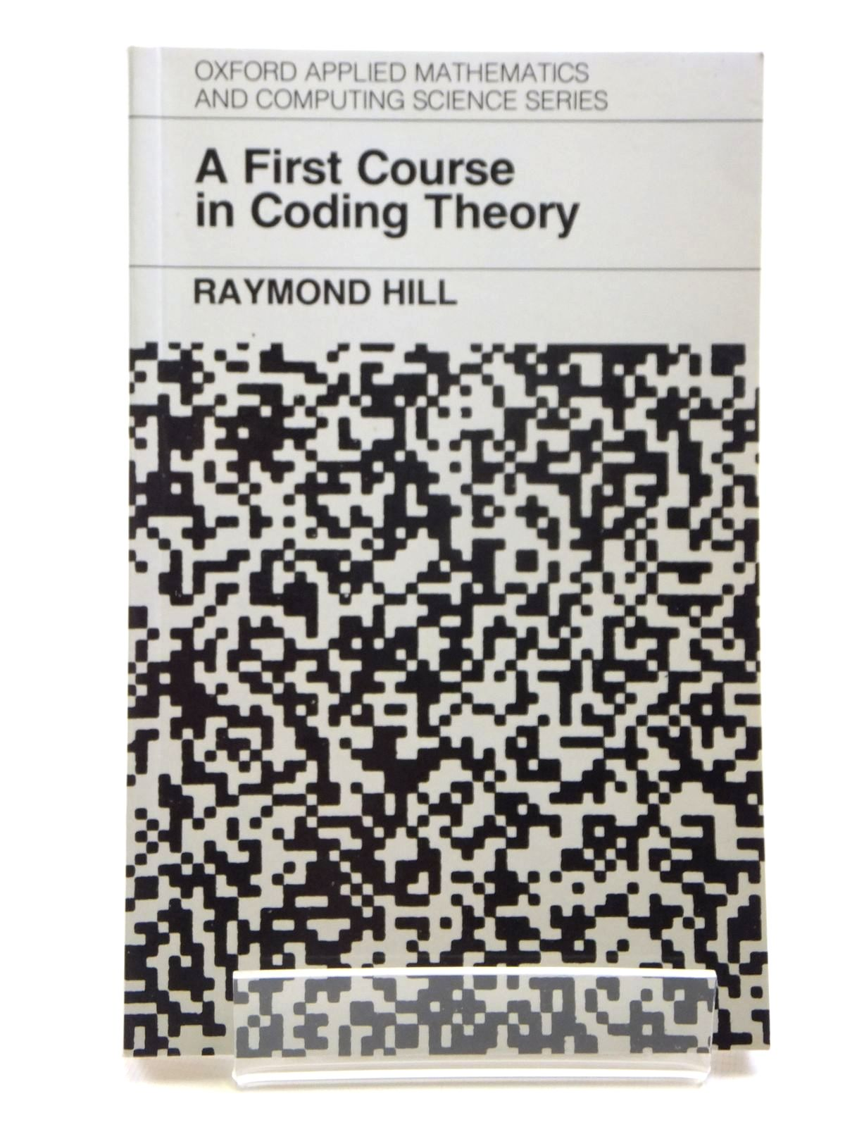 Photo of A FIRST COURSE IN CODING THEORY written by Hill, Raymond published by Clarendon Press (STOCK CODE: 1608084)  for sale by Stella & Rose's Books