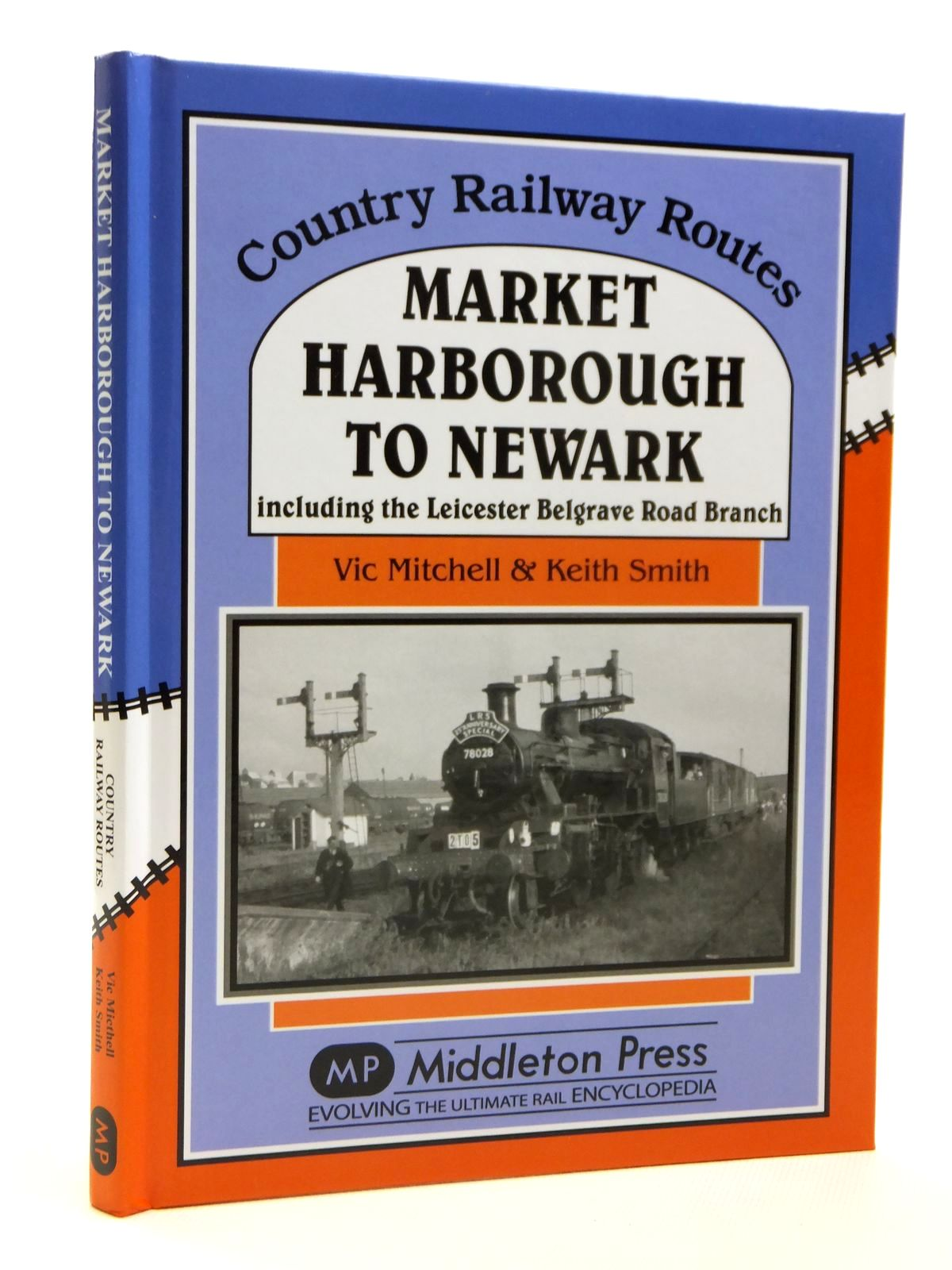 Photo of MARKET HARBOROUGH TO NEWARK INCLUDING THE LEICESTER BEGRAVE ROAD BRANCH (COUNTRY RAILWAY ROUTES) written by Mitchell, Vic<br />Smith, Keith published by Middleton Press (STOCK CODE: 1608172)  for sale by Stella & Rose's Books
