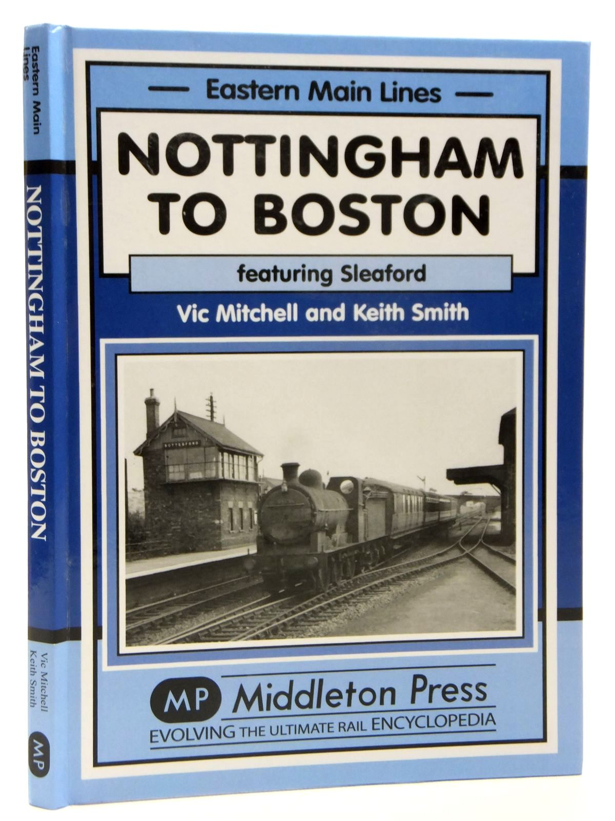 Photo of NOTTINGHAM TO BOSTON FEATURING SLEAFORD (EASTERN MAIN LINES) written by Mitchell, Vic<br />Smith, Keith published by Middleton Press (STOCK CODE: 1608180)  for sale by Stella & Rose's Books