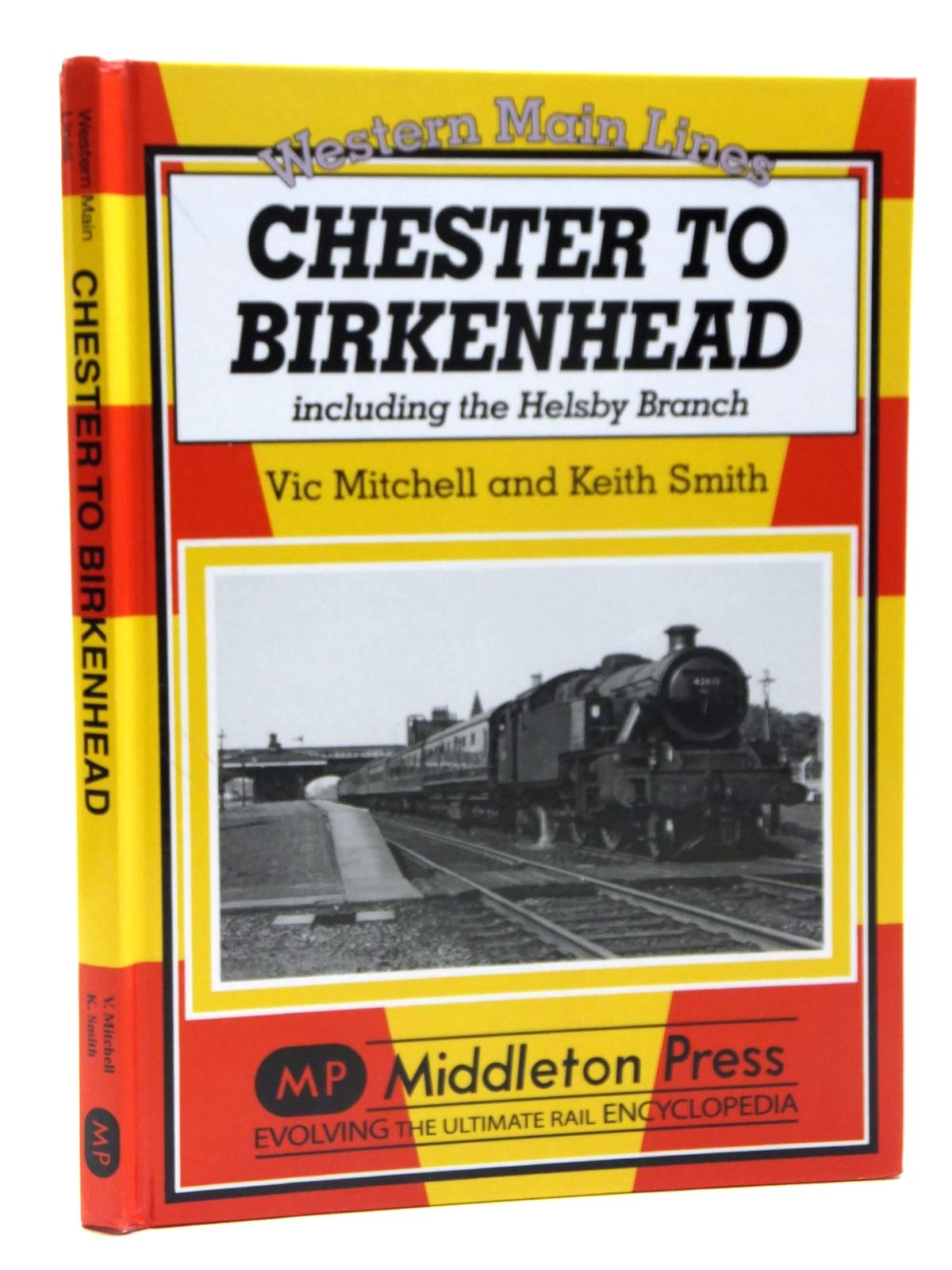 Photo of CHESTER TO BIRKENHEAD INCLUDING THE HELSBY BRANCH (WESTERN MAIN LINES) written by Mitchell, Vic<br />Smith, Keith published by Middleton Press (STOCK CODE: 1608184)  for sale by Stella & Rose's Books