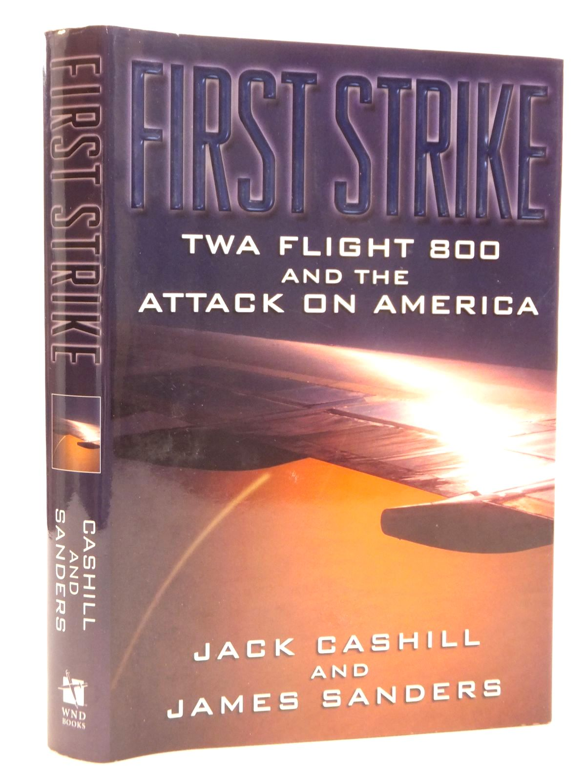 Photo of FIRST STRIKE TWA FLIGHT 800 AND THE ATTACK ON AMERICA written by Cashill, Jack<br />Sanders, James published by Wnd Books (STOCK CODE: 1608208)  for sale by Stella & Rose's Books