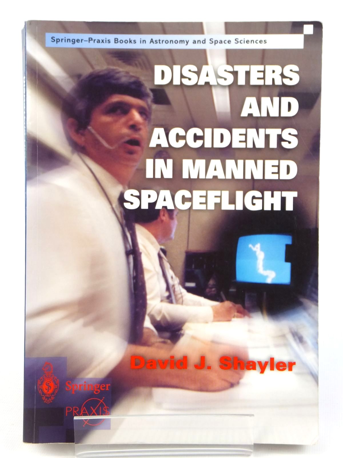 Photo of DISASTERS AND ACCIDENTS IN MANNED SPACEFLIGHT written by Shayler, David J. published by Springer, Praxis Publishing (STOCK CODE: 1608833)  for sale by Stella & Rose's Books