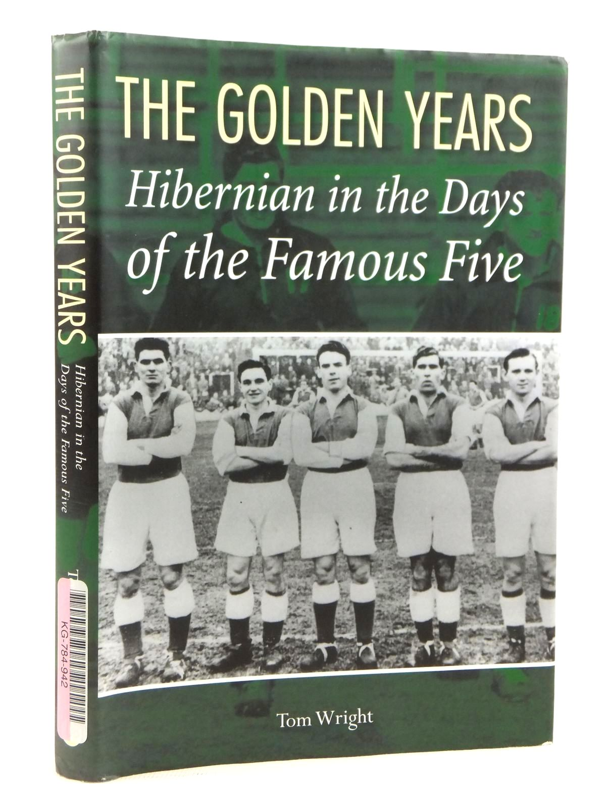 Photo of THE GOLDEN YEARS HIBERNIAN IN THE DAYS OF THE FAMOUS FIVE written by Wright, Tom published by The Derby Books Publishing Company Limited (STOCK CODE: 1608894)  for sale by Stella & Rose's Books