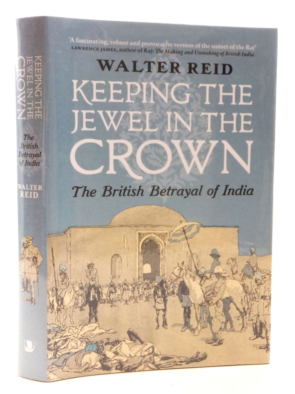 Photo of KEEPING THE JEWEL IN THE CROWN: THE BRITISH BETRAYAL OF INDIA written by Reid, Walter published by Birlinn Limited (STOCK CODE: 1608902)  for sale by Stella & Rose's Books