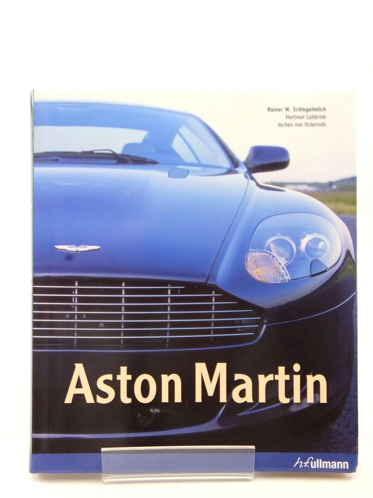 Photo of ASTON MARTIN written by Schlegelmilch, Rainer W.<br />Lehbrink, H.<br />Von Osterroth, Jochen published by H.F. Ullmann (STOCK CODE: 1609272)  for sale by Stella & Rose's Books