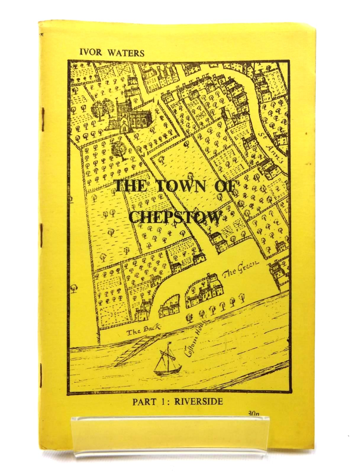 Photo of THE TOWN OF CHEPSTOW PART 1: RIVERSIDE written by Waters, Ivor illustrated by Waters, Mercedes published by The Chepstow Society (STOCK CODE: 1609685)  for sale by Stella & Rose's Books