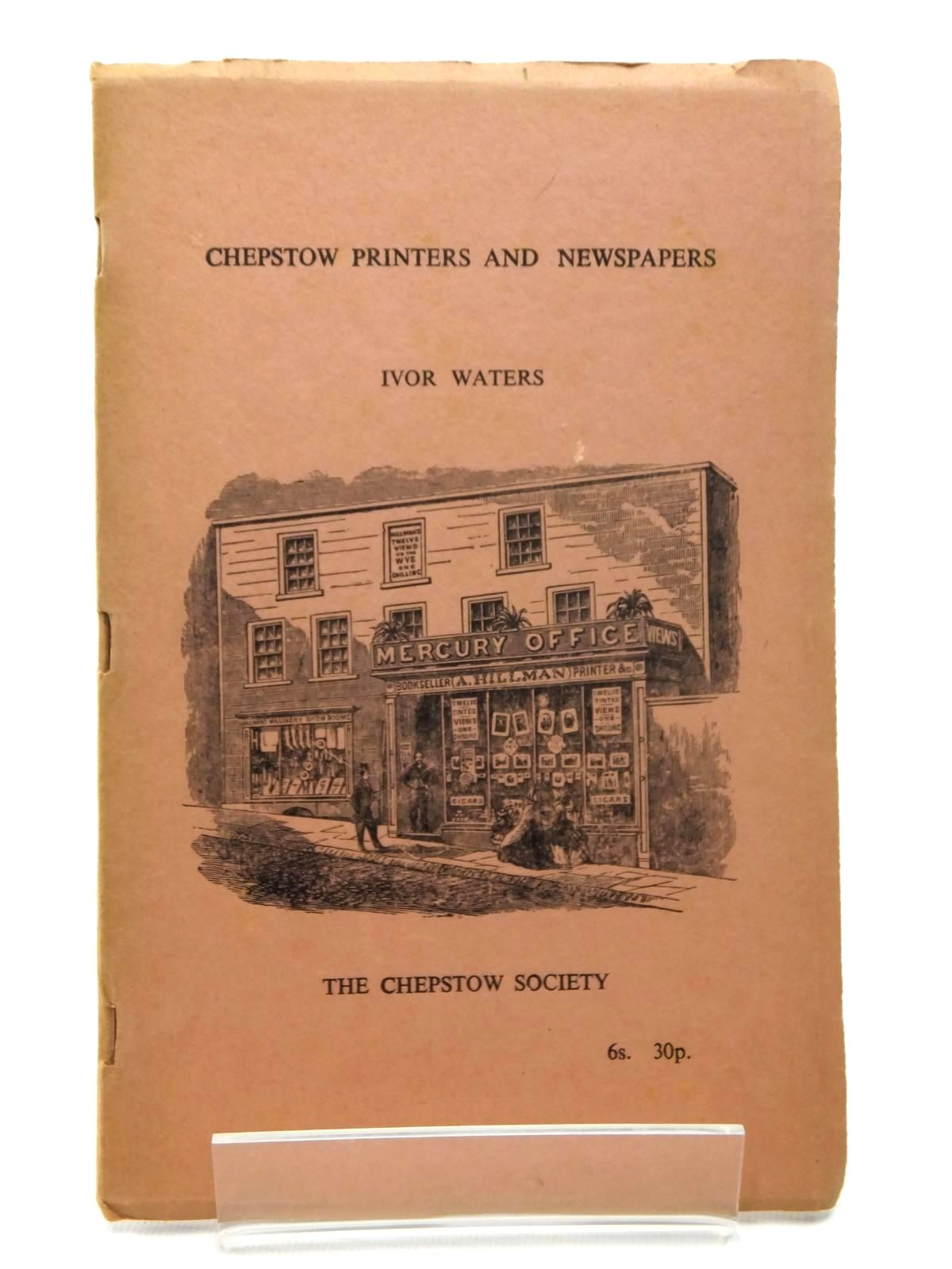 Photo of CHEPSTOW PRINTERS AND NEWSPAPERS written by Waters, Ivor published by The Chepstow Society (STOCK CODE: 1609701)  for sale by Stella & Rose's Books