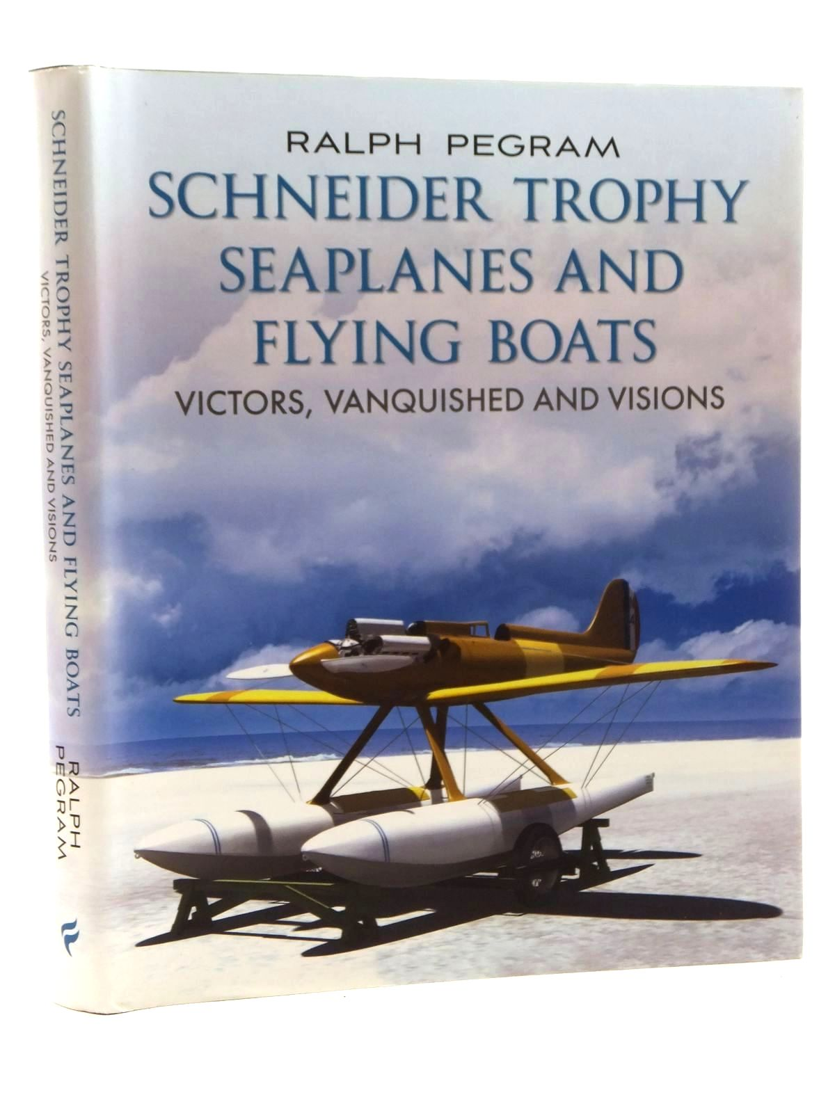 Photo of SCHNEIDER TROPHY SEAPLANES AND FLYING BOATS written by Pegram, Ralph published by Fonthill (STOCK CODE: 1609709)  for sale by Stella & Rose's Books