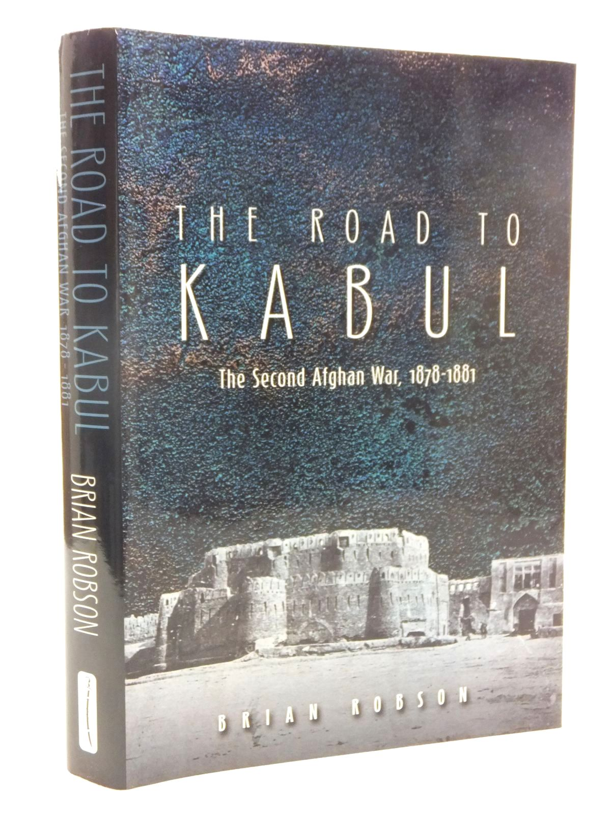 Photo of THE ROAD TO KABUL: THE SECOND AFGHAN WAR 1878-1881 written by Robson, Brian published by Spellmount Ltd. (STOCK CODE: 1609941)  for sale by Stella & Rose's Books
