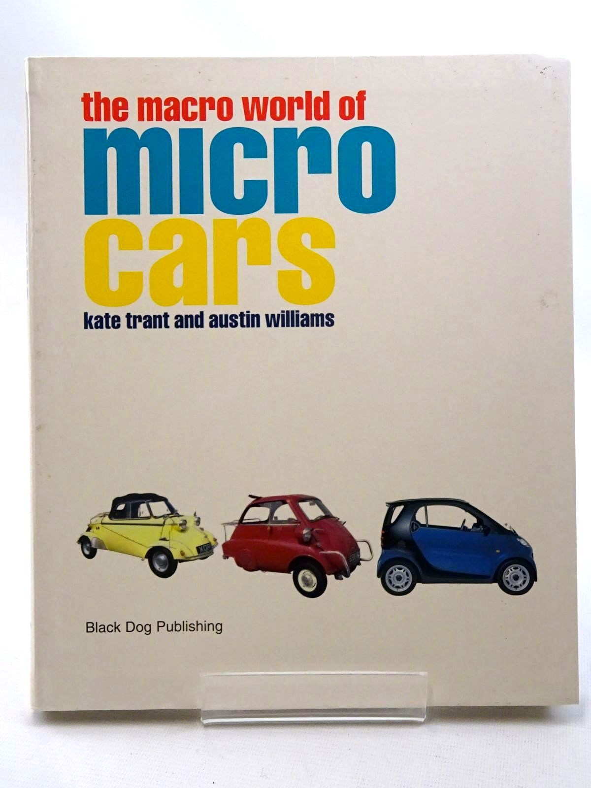 Photo of THE MACRO WORLD OF MICRO CARS written by Trant, Kate<br />Williams, Austin published by Black Dog Publishing (STOCK CODE: 1610449)  for sale by Stella & Rose's Books