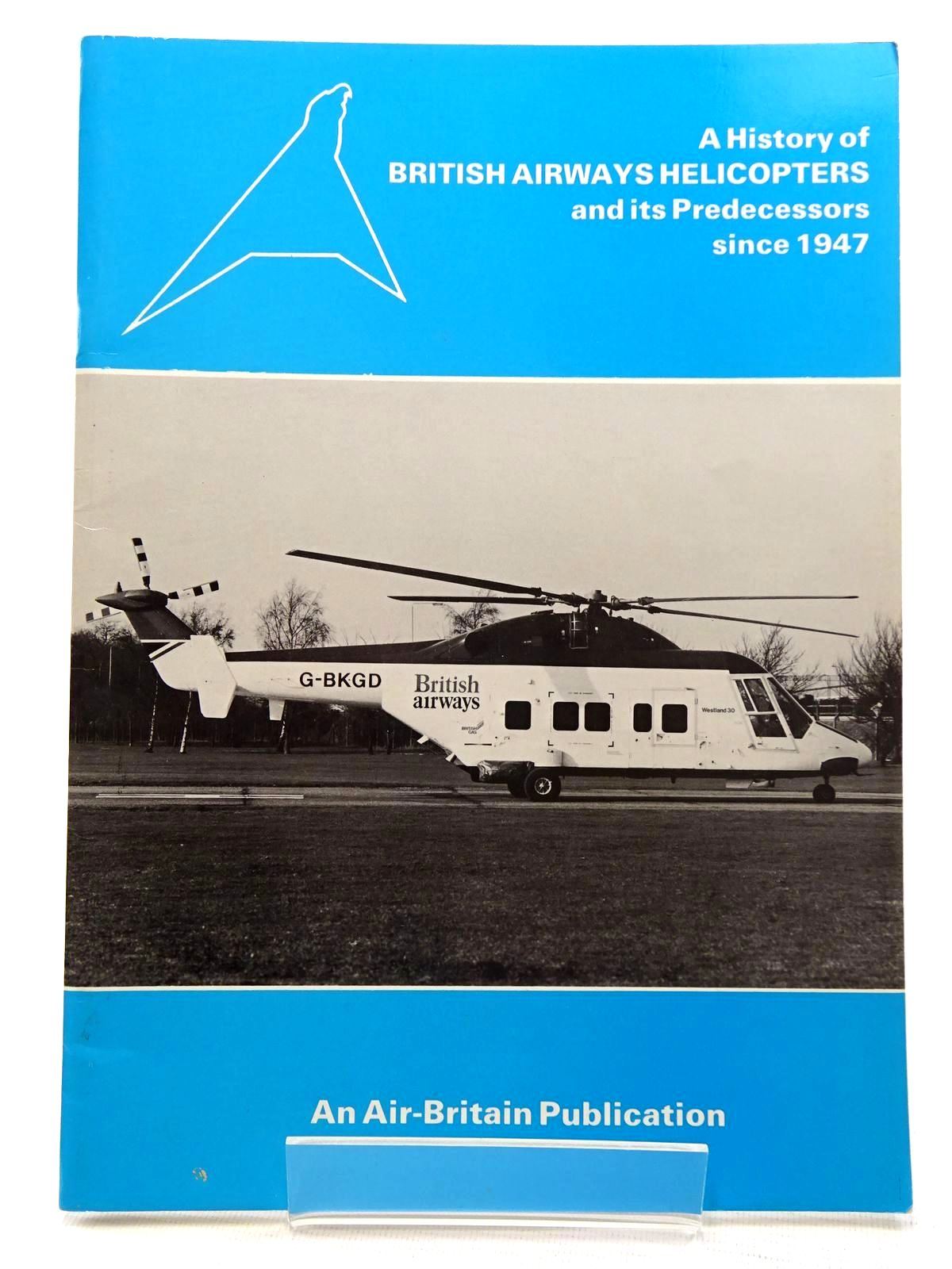 Photo of A HISTORY OF BRITISH AIRWAYS HELICOPTERS AND ITS PREDECESSORS SINCE 1947 written by Bao, P. Lo published by Air-Britain (Historians) Ltd. (STOCK CODE: 1610465)  for sale by Stella & Rose's Books