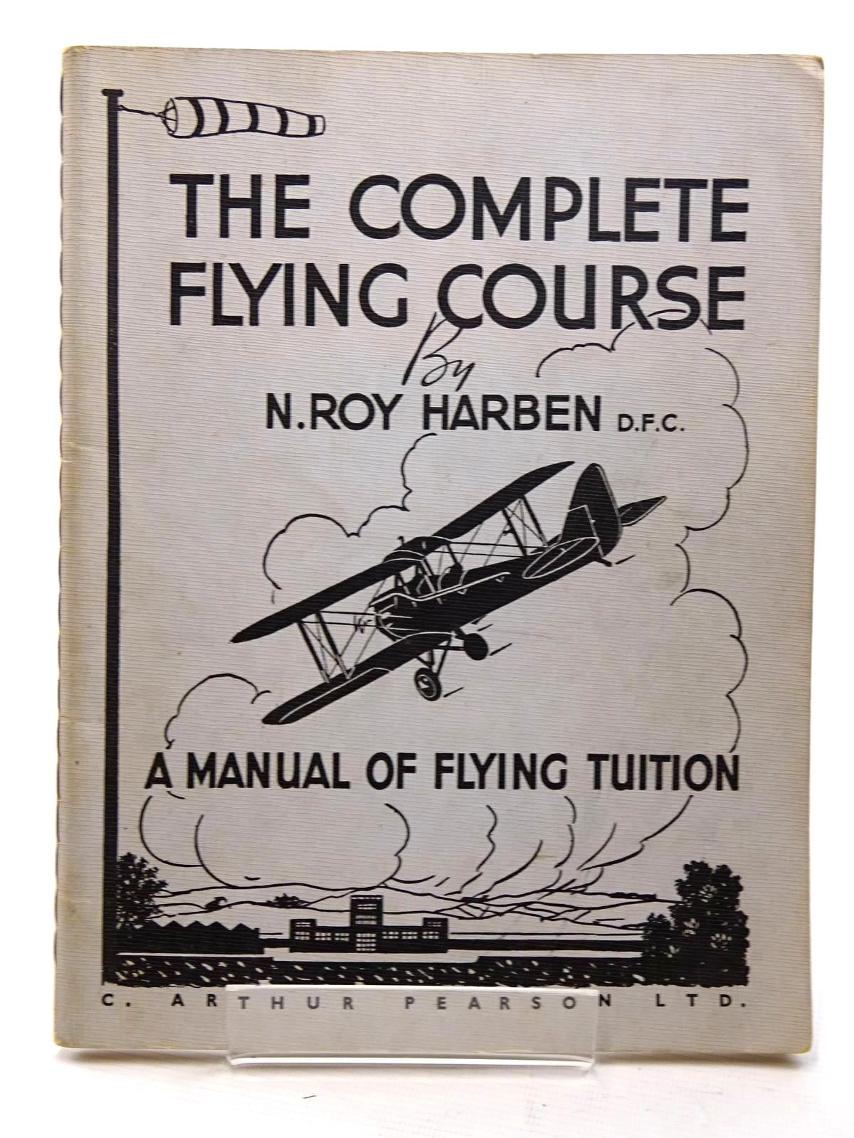 Photo of THE COMPLETE FLYING COURSE written by Harben, N. Roy published by C. Arthur Pearson (STOCK CODE: 1610613)  for sale by Stella & Rose's Books