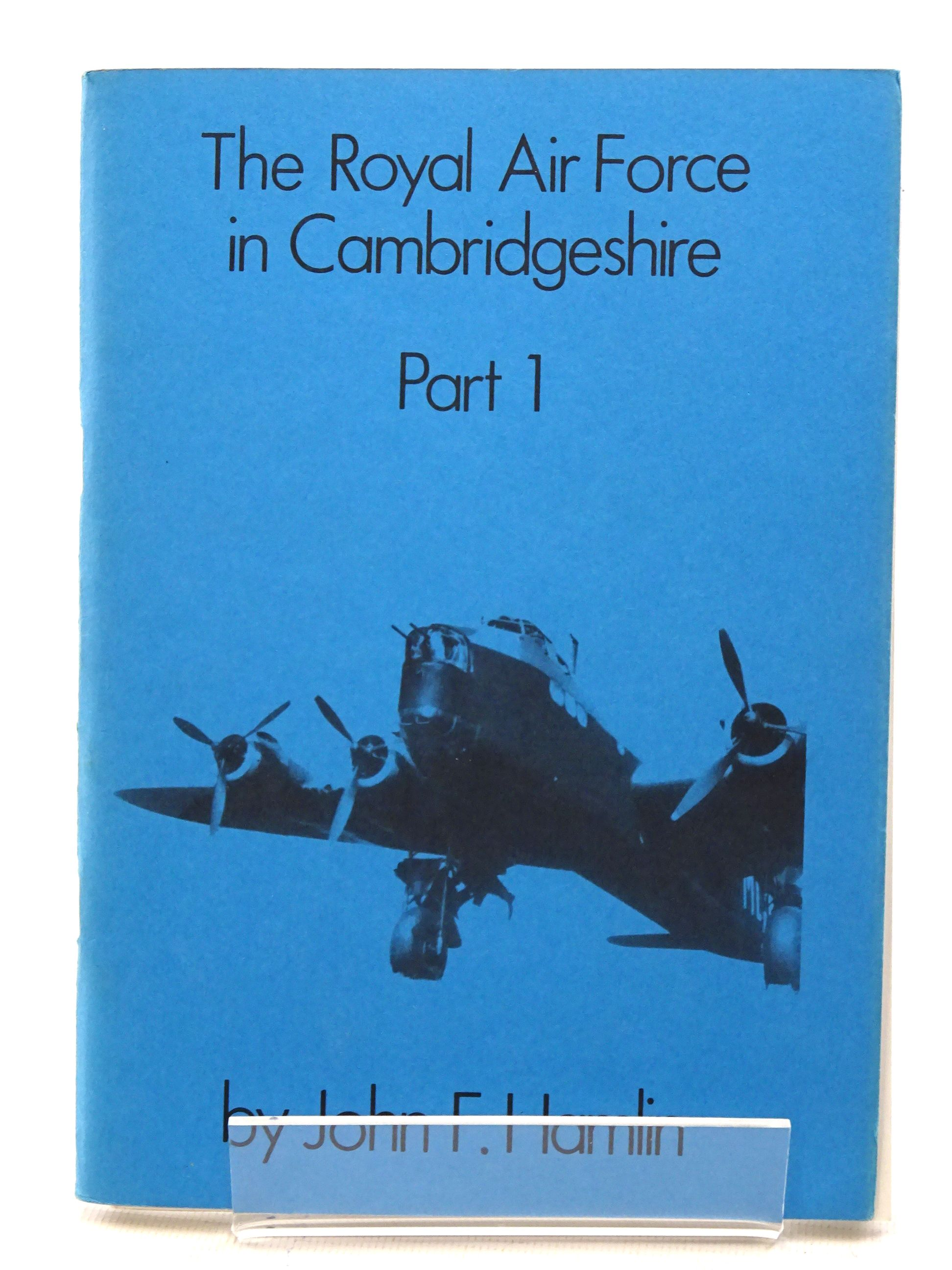 Photo of THE ROYAL AIR FORCE IN CAMBRIDGESHIRE PART 1 written by Hamlin, John F. published by John F. Hamlin (STOCK CODE: 1610629)  for sale by Stella & Rose's Books