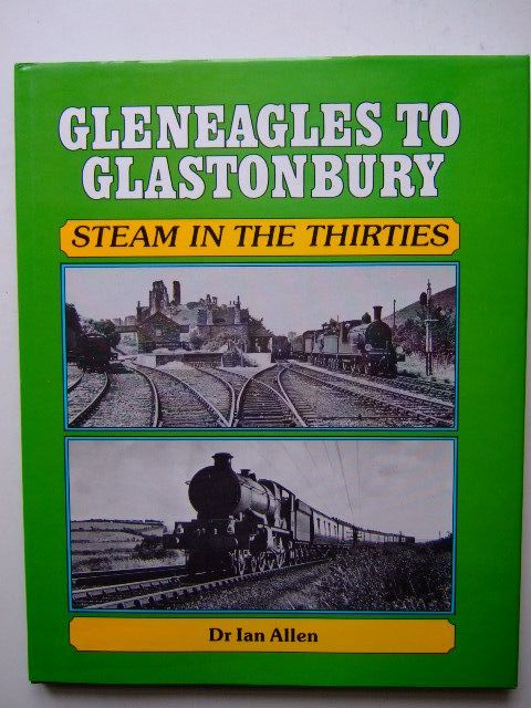 Photo of GLENEAGLES TO GLASTONBURY STEAM IN THE THIRTIES written by Allen, Ian C. published by Oxford Publishing (STOCK CODE: 1703117)  for sale by Stella & Rose's Books