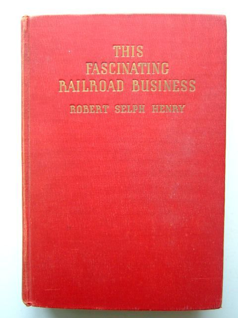 Photo of THIS FASCINATING RAILROAD BUSINESS written by Henry, Robert Selph published by The Bobbs-Merrill Company (STOCK CODE: 1703149)  for sale by Stella & Rose's Books