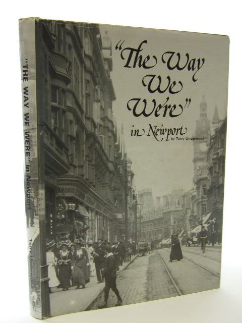 Photo of THE WAY WE WERE IN NEWPORT written by Underwood, Terry published by Terry Underwood (STOCK CODE: 1704912)  for sale by Stella & Rose's Books
