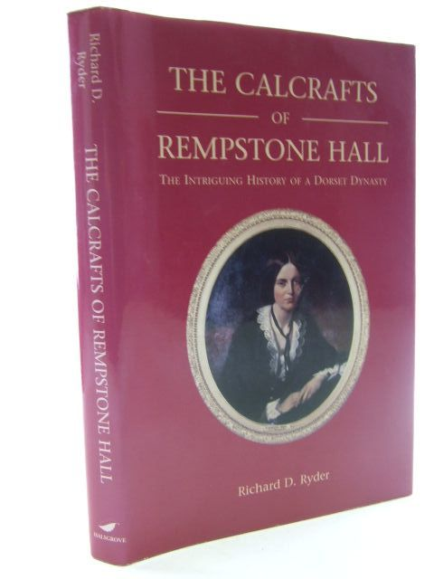 Photo of THE CALCRAFTS OF REMPSTONE HALL THE INTRIGUING HISTORY OF A DORSET DYNASTY written by Ryder, Richard D. published by Halsgrove (STOCK CODE: 1705211)  for sale by Stella & Rose's Books