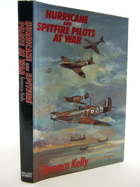Photo of HURRICANE AND SPITFIRE PILOTS AT WAR written by Kelly, Terence published by William Kimber (STOCK CODE: 1705365)  for sale by Stella & Rose's Books
