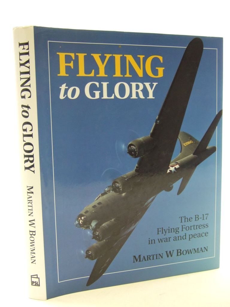 Photo of FLYING TO GLORY THE B-17 FLYING FORTRESS IN WAR AND PEACE written by Bowman, Martin W. published by Patrick Stephens Limited (STOCK CODE: 1705461)  for sale by Stella & Rose's Books